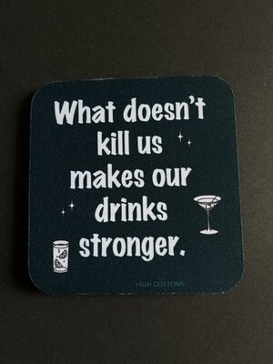 High Cotton Coaster- What Doesn't Kill Us Makes Our Drinks Stronger