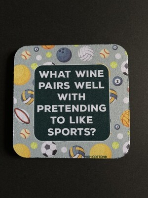 High Cotton Coaster - What Wine Pairs Well with Pretending too Like Sports?