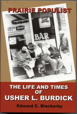 Prairie Populist: The Life and Times of Usher L. Burdick by Edward C. Blackorby