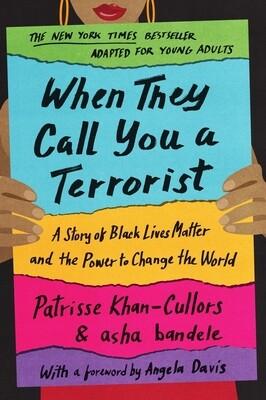 When They Call You a Terrorist by Patrisse Khan-Cullors & asha bandele (YA ed.)