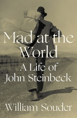 Mad at the World: A Life of John Steinbeck by William Souder