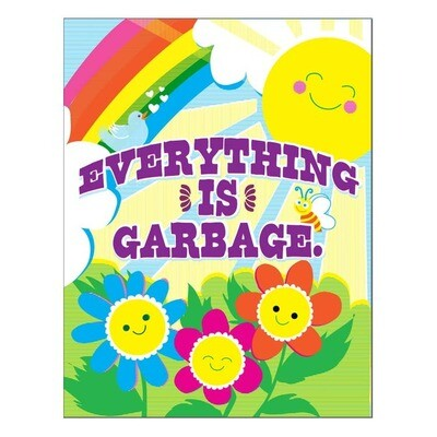 Everything is Garbage