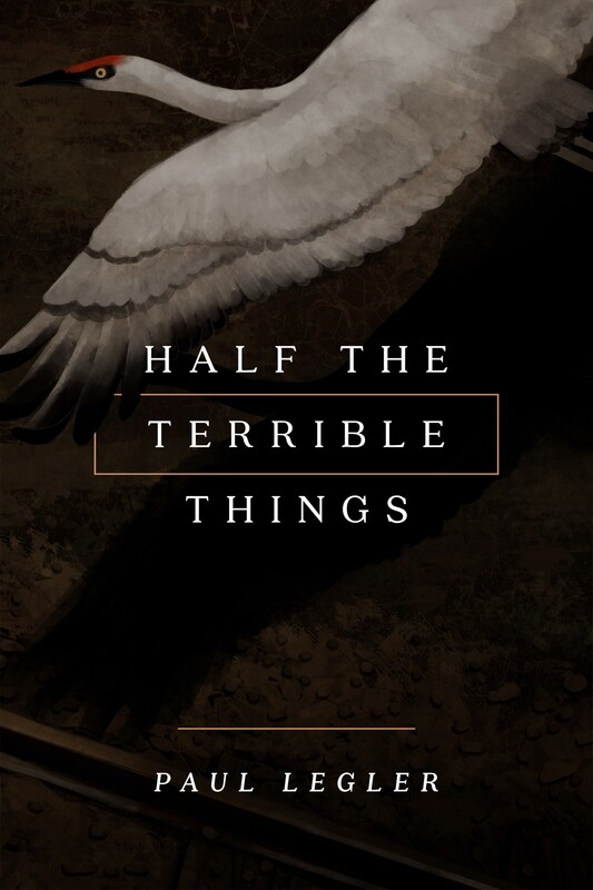 Half The Terrible Things by Paul Legler