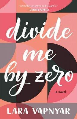 Divide Me by Zero by Lara Vapnyar