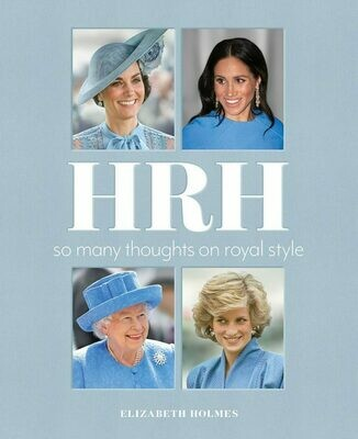 HRH: So Many Thoughts on Style by Elizabeth Holmes