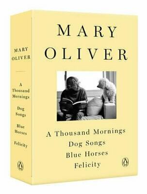 A Mary Oliver Collection: A Thousand Mornings, Dog Songs, Blue Horses, Felicity