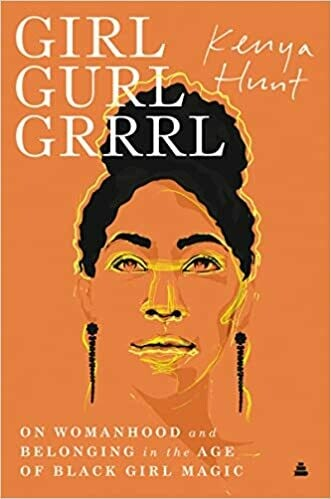 Girl Gurl Grrrl by Kenya Hunt