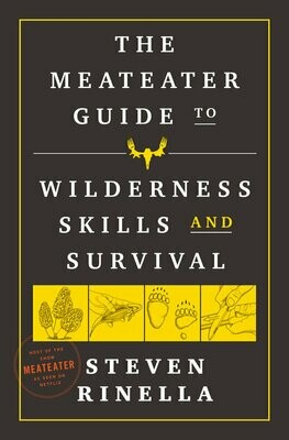 Meateater Guide To Wilderness Skills and Survival by Steven Rinella