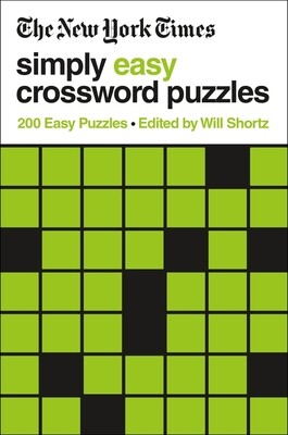 The New York Times Simply Easy Crossword Puzzles Edited by Will Shortz