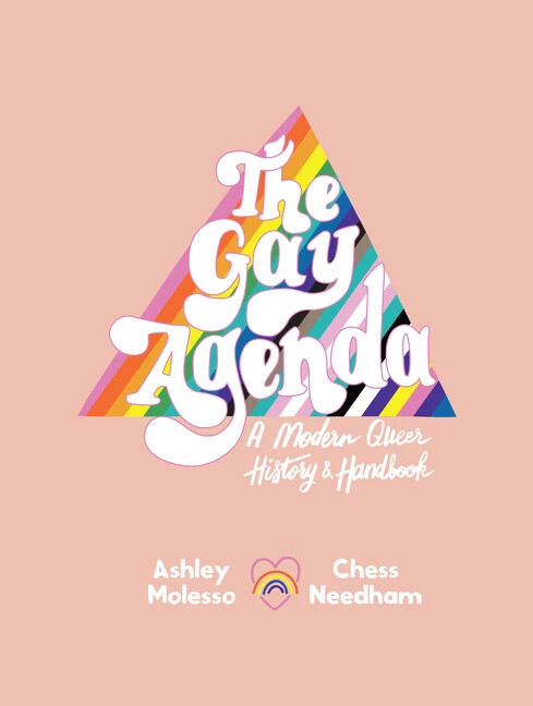 Gay Agenda: A Modern Queer History & Handbook by Ashley Moles & Chess Needham