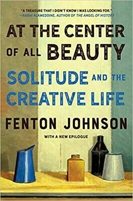 At the Center of all Beauty by Fenton Johnson