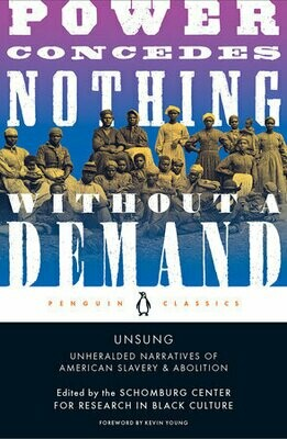 Unsung: Unheralded Narratives of American Slavery & Abolition - edited by the Schomburg Center for Research in Black Culture