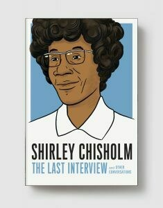 Shirley Chisholm: The Last Interview and Other Conversations