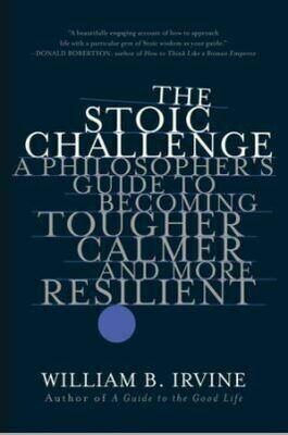 The Stoic Challenge by William B. Irvine