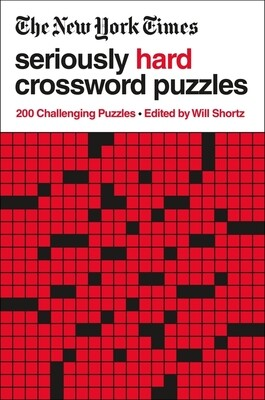 The New York Times Seriously Hard Crossword Puzzles Edited by Will Shortz
