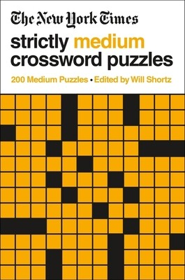 The New York Times Strictly Medium Crossword Puzzles Edited by Will Shortz