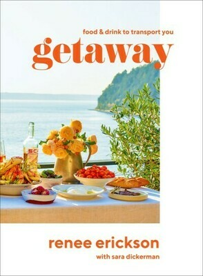 Getaway: Food and Drink to Transport You by Renee Erickson