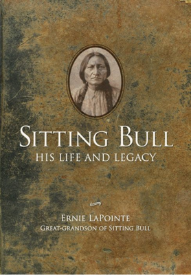 Sitting Bull: His Life and Legacy by Ernie LaPointe