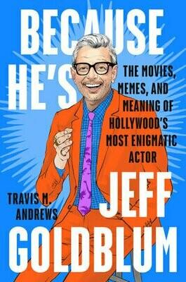 Because He's Jeff Goldblum by Travis M. Andrews