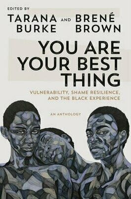 You Are Your Best Thing Edited by Tarana Burke & Brene Brown