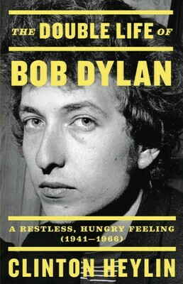 The Double Life of Bob Dylan by Clinton Heylin