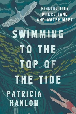 Swimming to the Top of the Tide by Patricia Hanlon
