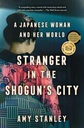 Stranger In The Shogun's City by Amy Stanley