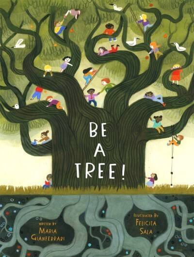 Be A Tree! by Maria Gianferrari