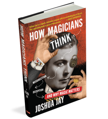 How Magicians Think by Joshua Jay