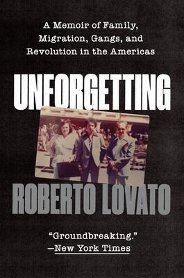 Unforgetting by Roberto Lovato