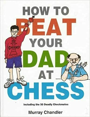 (USED) How To Beat Your Dad At Chess: Including The 50 Deadly Checkmates (Gambit Chess)(Hardcover) by Murray Chandler