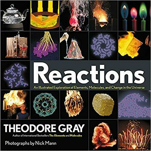 (NEW) Reactions: An Illustrated Exploration Of Elements, Molecules, And Change In The Universe (Hardcover) by Theodore Gray