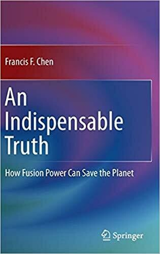 (NEW) An Indispensable Truth: How Fusion Power Can Save the Planet (2011 Edition)(Hardcover) by Francis F. Chen