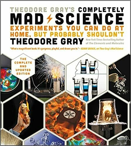 (NEW) Theodore Gray's Completely Mad Science: Experiments You Can Do At Home, But Probably Shouldn't (Hardcover) by Theodore Gray