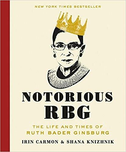 (NEW) Notorious RBG: The Life And Times Of Ruth Bader Ginsburg (Hardcover) by Irin Carmon & Shana Knizhnik