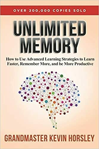 (NEW) Unlimited Memory: How To Use Advanced Learning Strategies To Learn Faster, Remember More And Be More Productive (Paperback) by Kevin Horsley