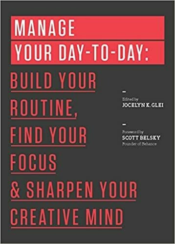 (NEW) Glei, Jocelyn K. (editor) - Manage Your Day-To-Day: Build Your Routine, Find Your Focus & Sharpen Your Creative Mind