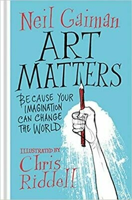 (NEW) Art Matters: Because Your Imagination Can Change The World (Hardcover) by Neil Gaiman & Chris Riddell