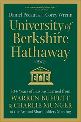 (NEW) University Of Berkshire Hathaway: 30+ Years Of Lessons Learned From Warren Buffet & Charlie Munger At The Annual Shareholders Meeting (Paperback) by Daniel Pecaut & Corey Wrenn