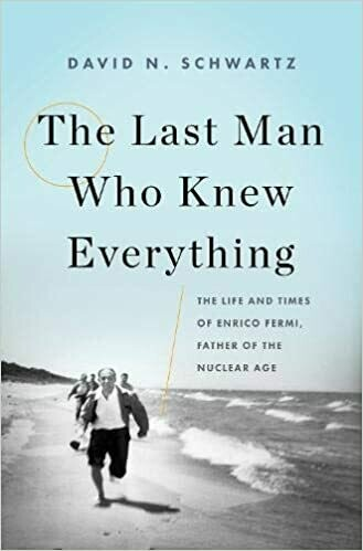 (USED) The Last Man Who Knew Everything: The Life And Times Of Enrico Fermi, Father Of The Nuclear Age (Hardcover) by David N. Schwartz