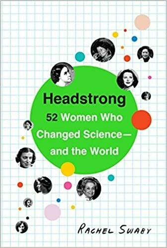 (USED) Headstrong: 52 Women Who Changed Science And The World (Paperback) by Rachel Swaby
