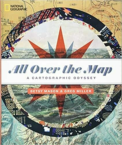 (NEW) All Over The Map: A Cartographic Odyssey (Hardcover) by Betsy Mason & Greg Miller