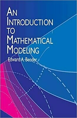 (NEW) An Introduction To Mathematical Modeling by Edward A. Bender