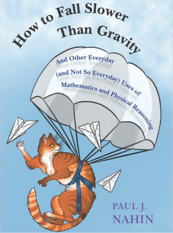 (NEW) How To Fall Slower Than Gravity: And Other Everyday (And Not So Everyday) Uses Of Mathematics And Physical Reasoning (Hardcover) by Paul J. Nahin