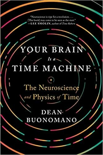 (NEW) Your Brain Is A Time Machine: The Neuroscience And Physics Of Time (Paperback) by Dean Buonomano