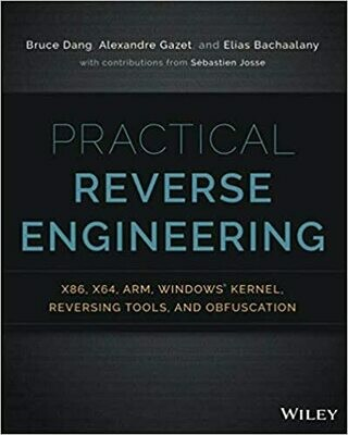 (NEW) Practical Reverse Engineering: X86, X64, ARM, Windows Kernel, Reversing Tools, And Obfuscation (1st Edition)(Paperback) by Bruce Dang, Alexandre Gazet & Elias Bachaalany