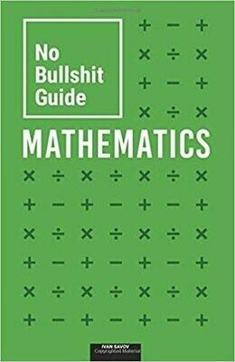 (NEW) No Bullshit Guide To Mathematics (Paperback) by Ivan Savov