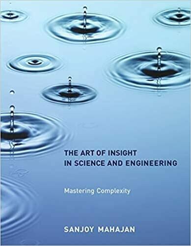 (NEW) The Art Of Insight In Science And Engineering: Mastering Complexity (The MIT Press)(Paperback) by Sanjoy Mahajan
