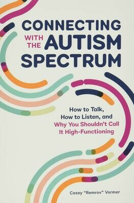 (NEW) Connecting With The Autism Spectrum: How To Talk, How To Listen, And Why You Shouldn't Call It High-Functioning (Paperback) (Paperback) by Casey