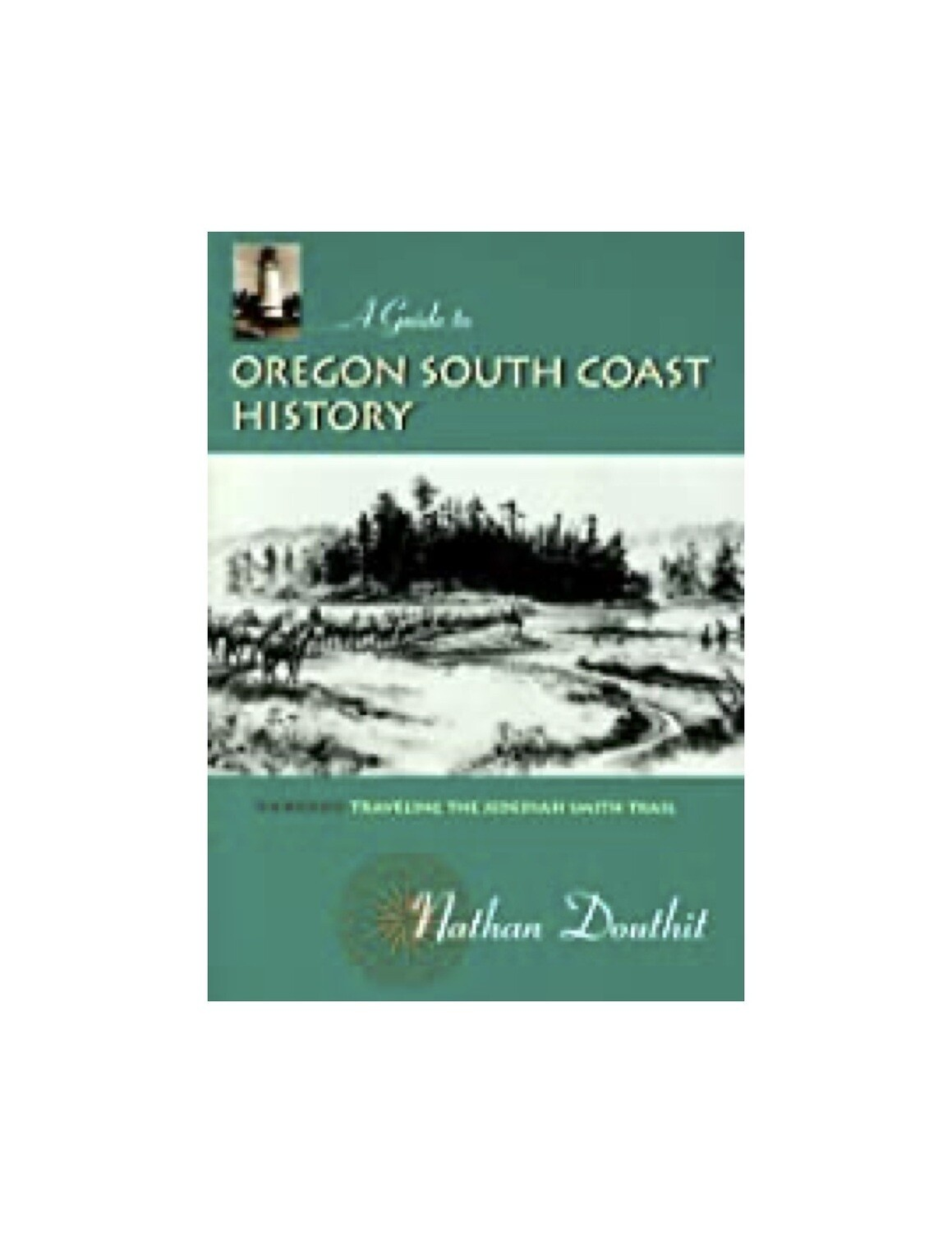 A Guide to Oregon South Coast History: Traveling the Jedediah Smith Trail